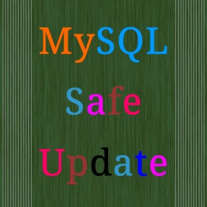 Post image for MySQL Safe Update Mode Explained